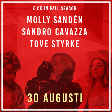 Kicka igång hösten på Kick in Fall Season med Molly Sandén, Sandro Cavazza och Tove Styrke den 30e augusti!